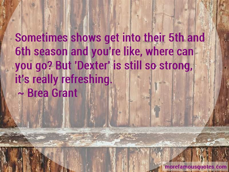 Brea Grant Quotes: Sometimes Shows Get Into Their 5th And