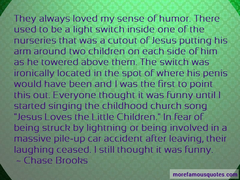 Chase Brooks Quotes: They always loved my sense of humor