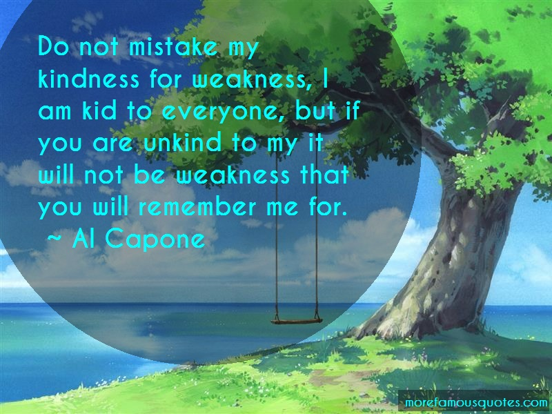 Al Capone Quotes: Do Not Mistake My Kindness For Weakness