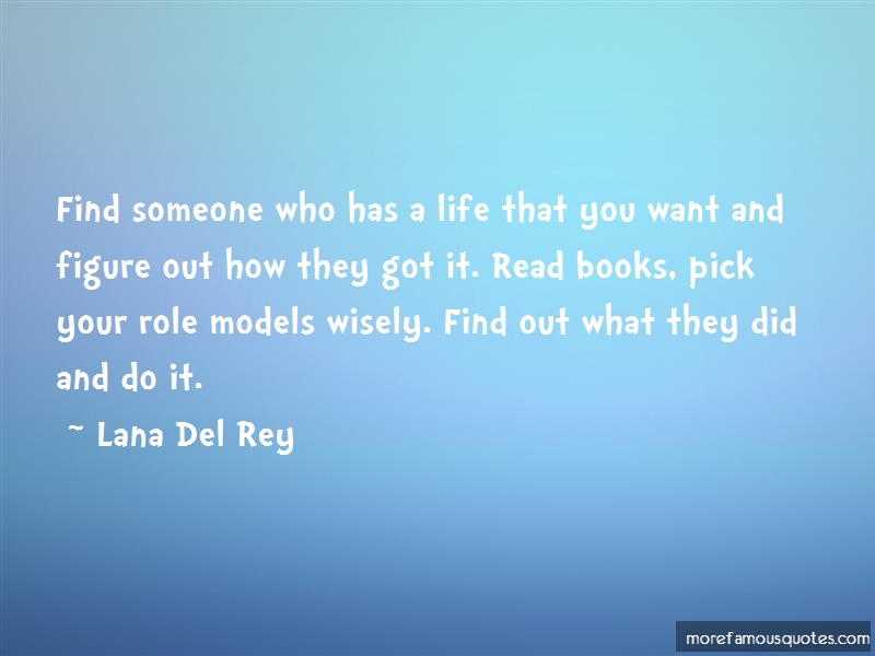 Lana Del Rey Quotes: Find Someone Who Has A Life That You