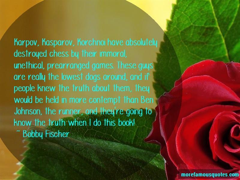 Bobby Fischer Quotes: Karpov kasparov korchnoi have absolutely