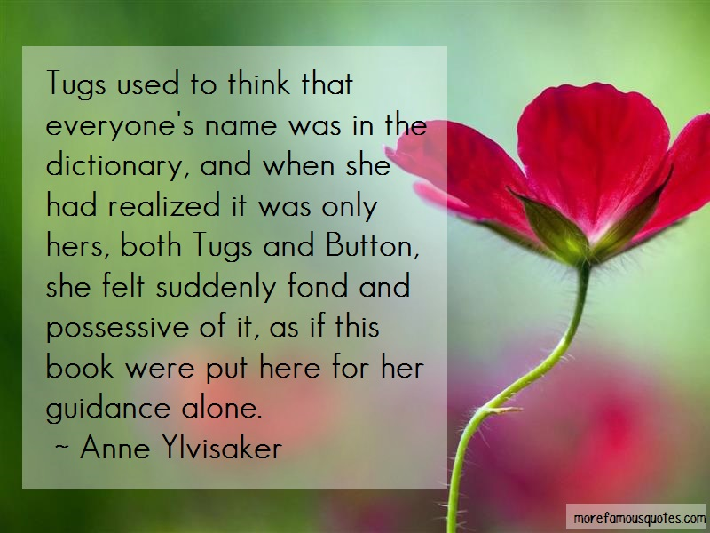 Anne Ylvisaker Quotes: Tugs Used To Think That Everyones Name