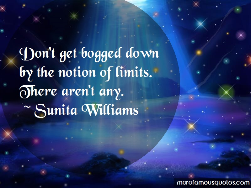 Sunita Williams Quotes: Dont Get Bogged Down By The Notion Of