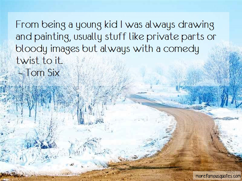 Tom Six Quotes: From Being A Young Kid I Was Always