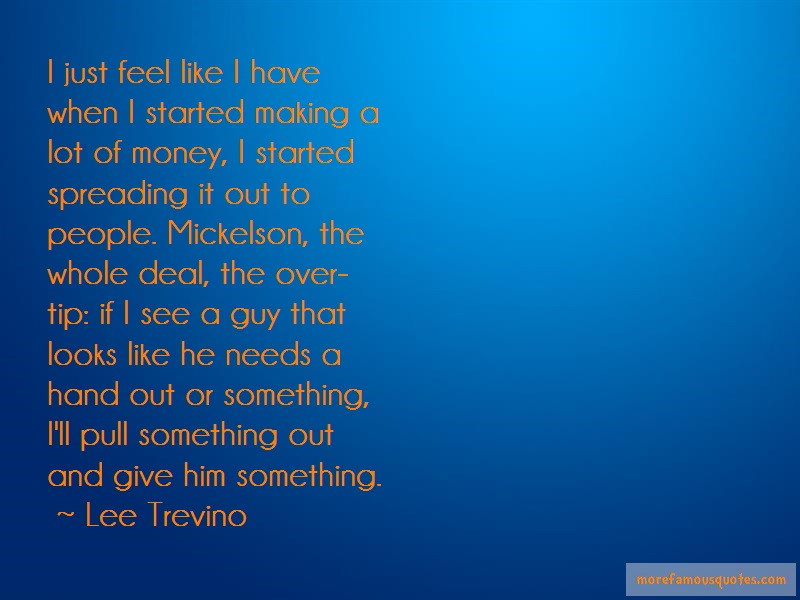 Lee Trevino Quotes: I Just Feel Like I Have When I Started