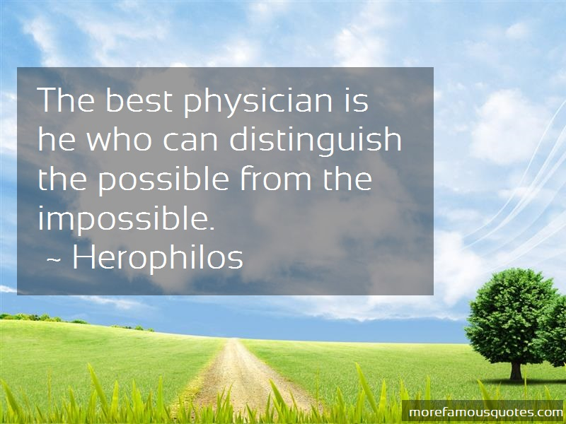 Herophilos Quotes: The best physician is he who can