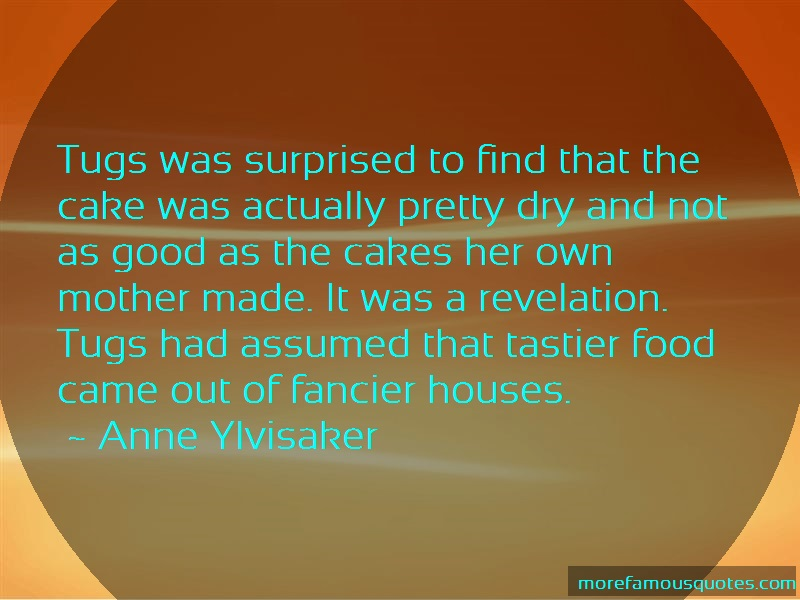 Anne Ylvisaker Quotes: Tugs Was Surprised To Find That The Cake