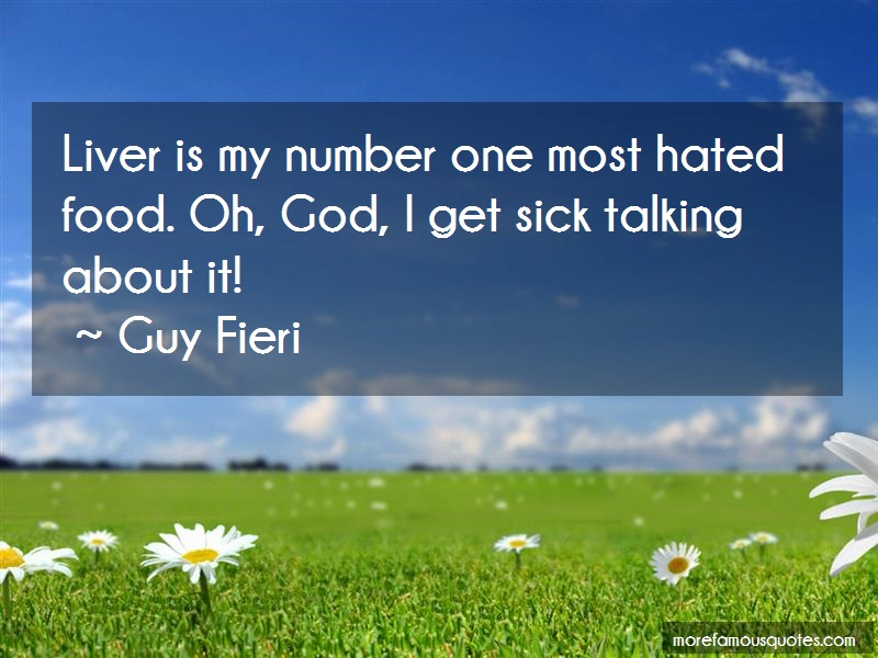 Guy Fieri Quotes: Liver is my number one most hated food