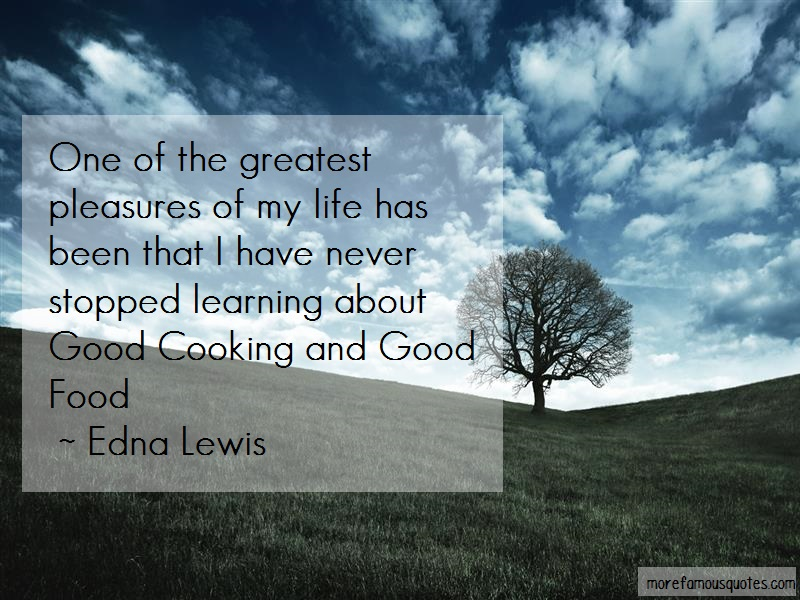 Edna Lewis Quotes: One of the greatest pleasures of my life