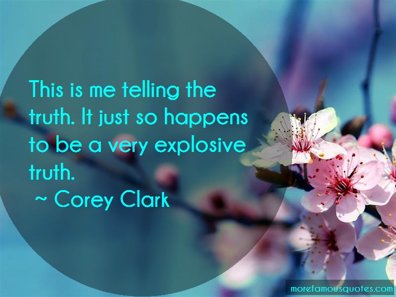 Corey Clark Quotes: This Is Me Telling The Truth It Just So