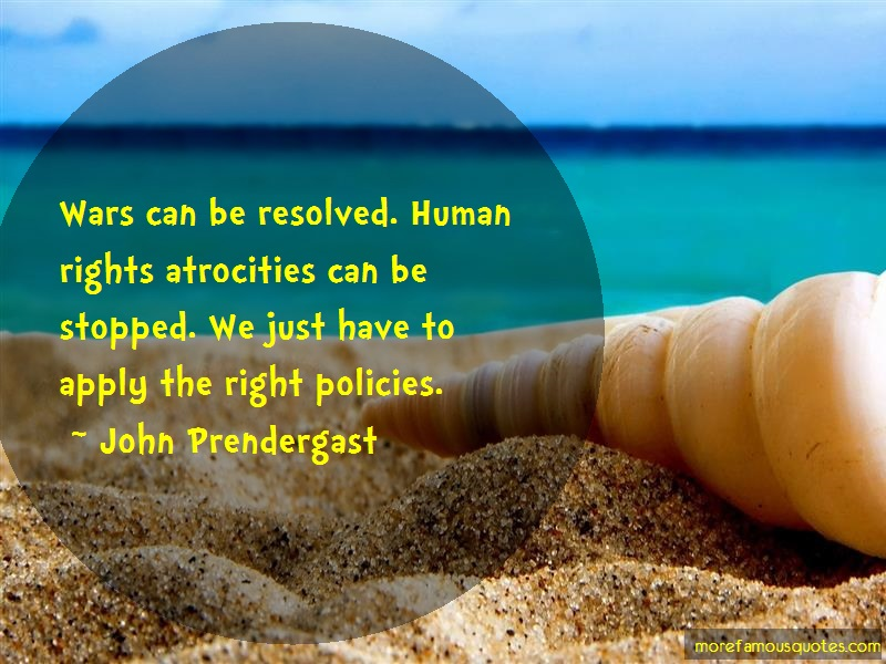 John Prendergast Quotes: Wars can be resolved human rights