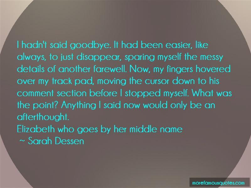 Sarah Dessen Quotes: I Hadnt Said Goodbye It Had Been Easier