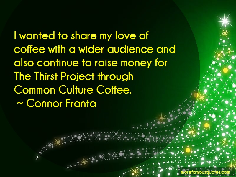 Connor Franta Quotes: I wanted to share my love of coffee with