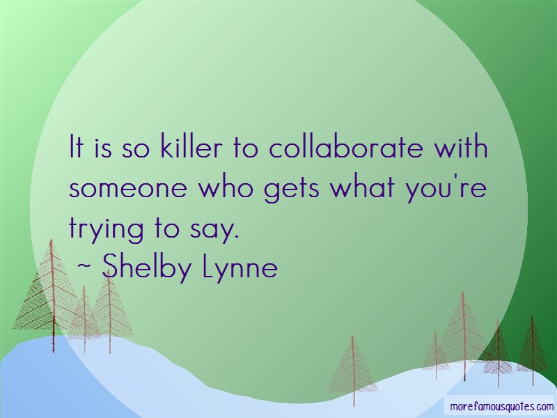 Shelby Lynne Quotes: It is so killer to collaborate with