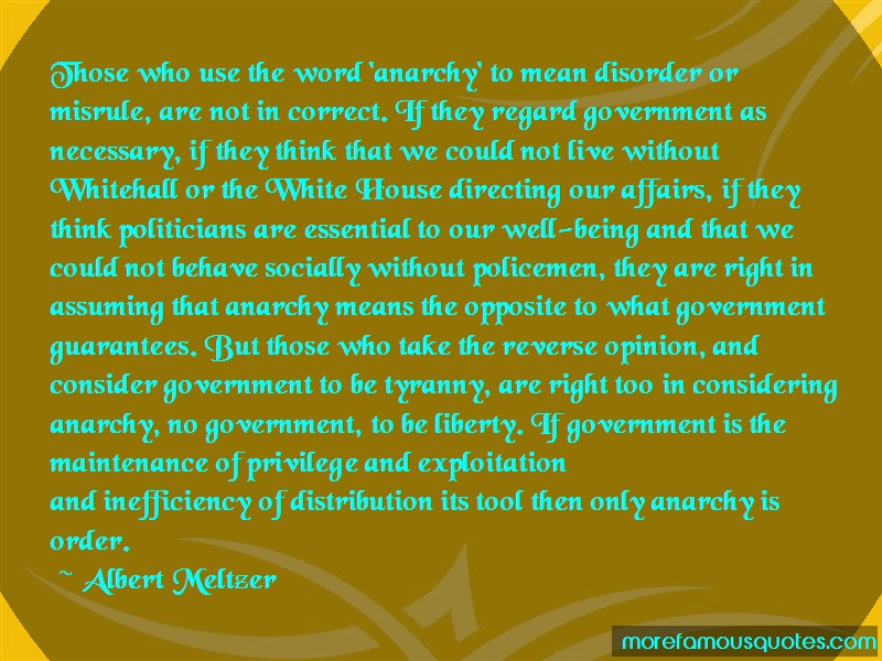 Albert Meltzer Quotes: Those Who Use The Word Anarchy To Mean