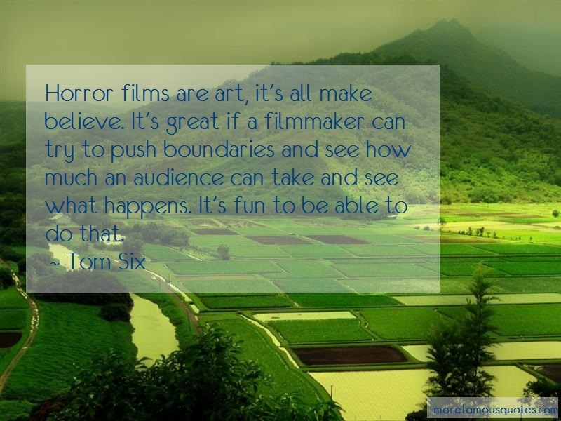 Tom Six Quotes: Horror Films Are Art Its All Make