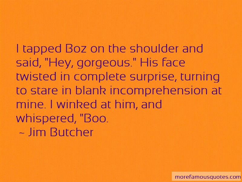 Jim Butcher Quotes: I tapped boz on the shoulder and said