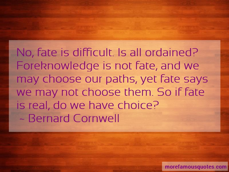 Bernard Cornwell Quotes: No Fate Is Difficult Is All Ordained