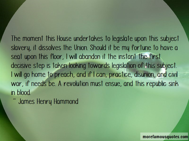 James Henry Hammond Quotes: The Moment This House Undertakes To
