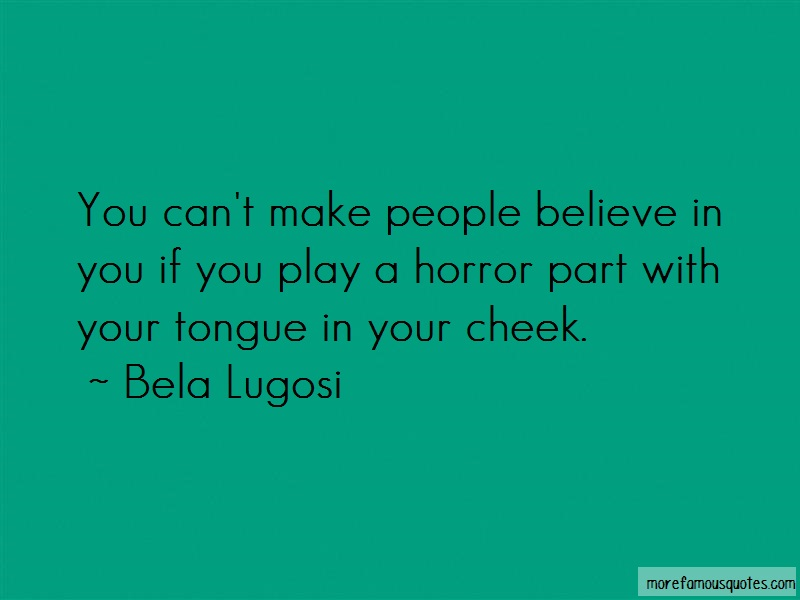 Bela Lugosi Quotes: You Cant Make People Believe In You If