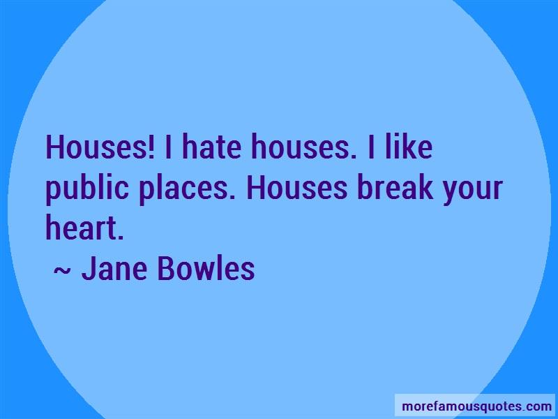Jane Bowles Quotes: Houses I Hate Houses I Like Public