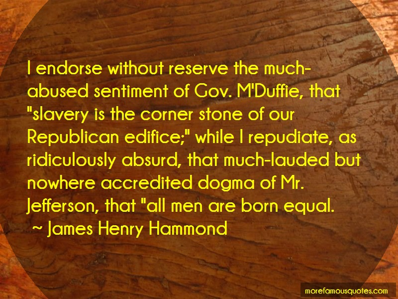 James Henry Hammond Quotes: I Endorse Without Reserve The Much