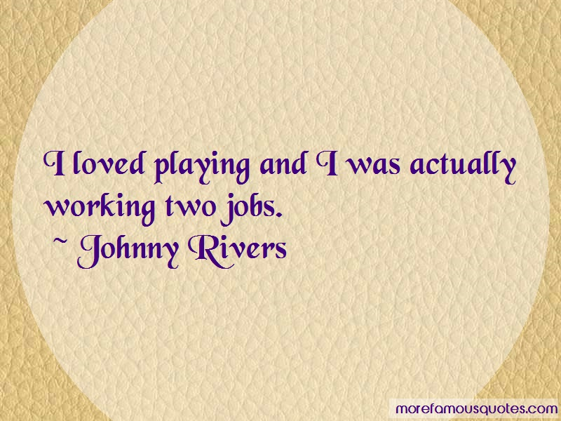 Johnny Rivers Quotes: I Loved Playing And I Was Actually