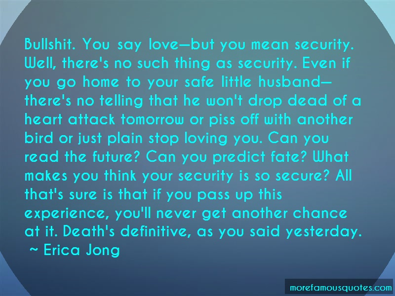 Erica Jong Quotes: Bullshit you say lovebut you mean