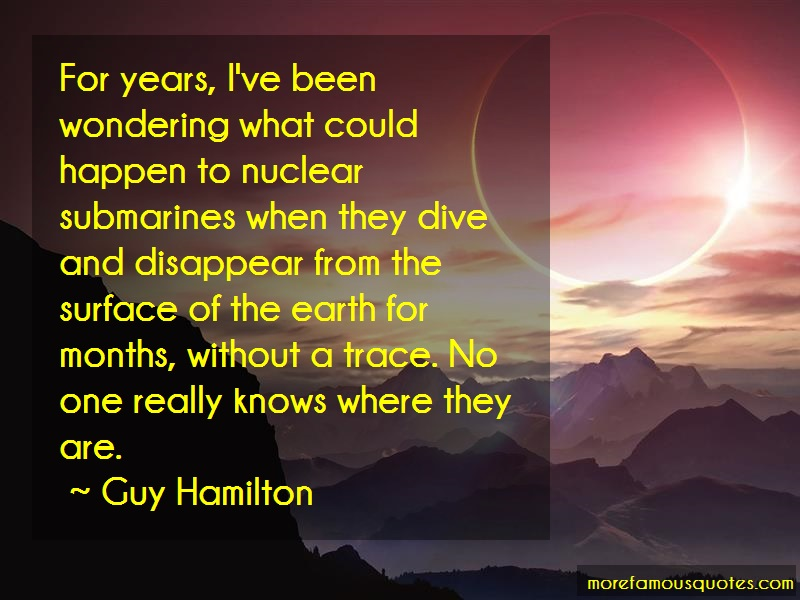 Guy Hamilton Quotes: For Years Ive Been Wondering What Could