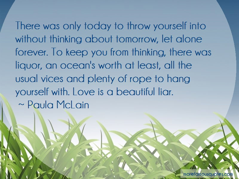 Paula McLain Quotes: There was only today to throw yourself