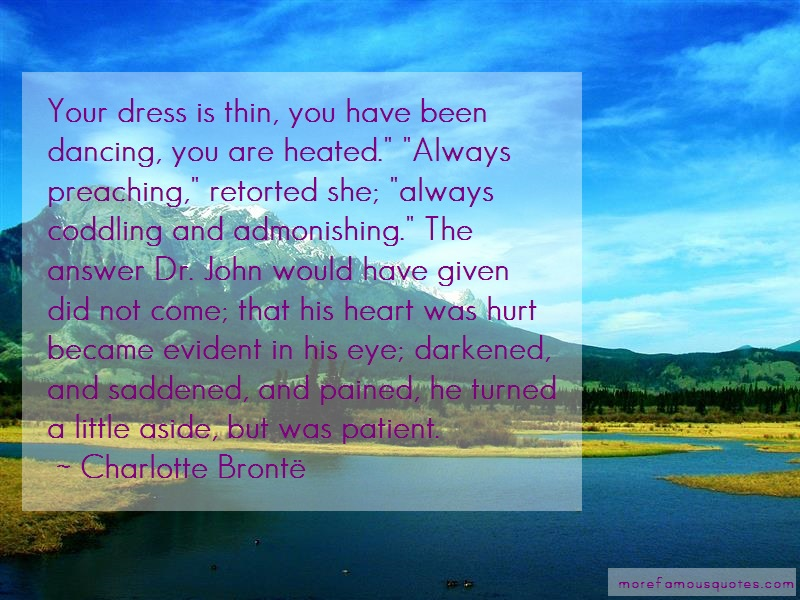 Charlotte Brontë Quotes: Your Dress Is Thin You Have Been Dancing