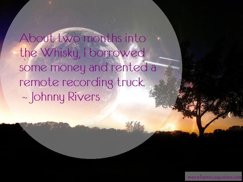 Johnny Rivers Quotes: About Two Months Into The Whisky I