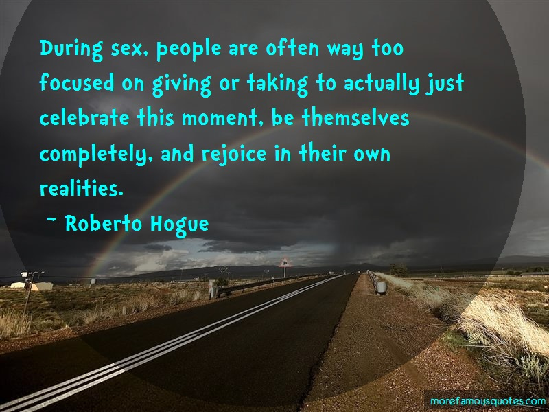 Roberto Hogue Quotes: During sex people are often way too