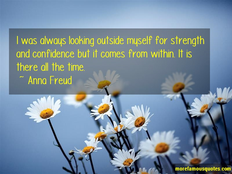 Anna Freud Quotes: I was always looking outside myself for