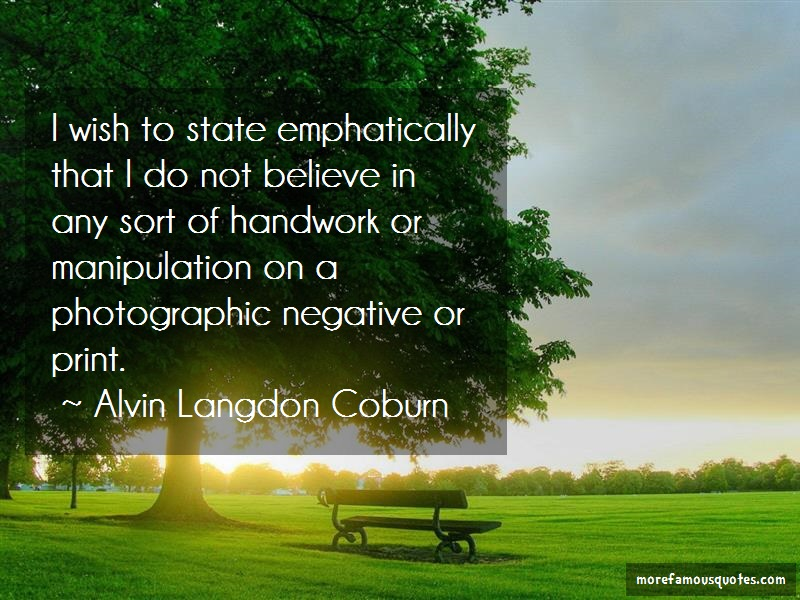Alvin Langdon Coburn Quotes: I Wish To State Emphatically That I Do