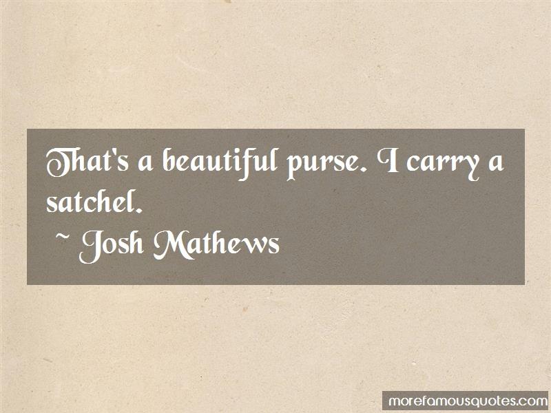 Josh Mathews Quotes: Thats A Beautiful Purse I Carry A