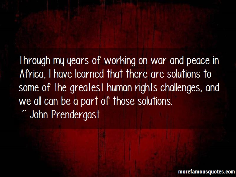 John Prendergast Quotes: Through my years of working on war and