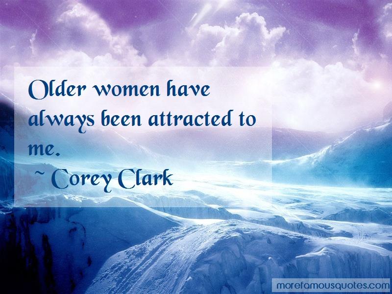 Corey Clark Quotes: Older Women Have Always Been Attracted