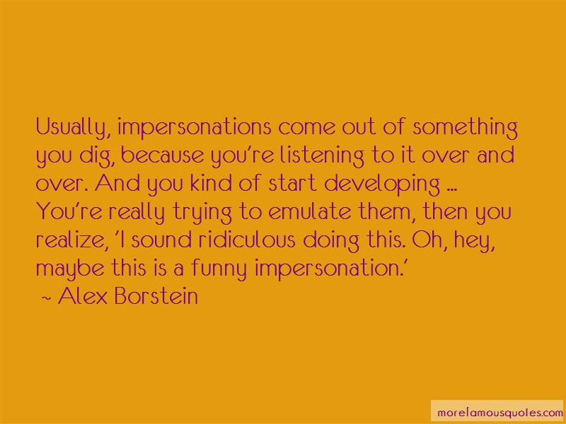 Alex Borstein Quotes: Usually Impersonations Come Out Of
