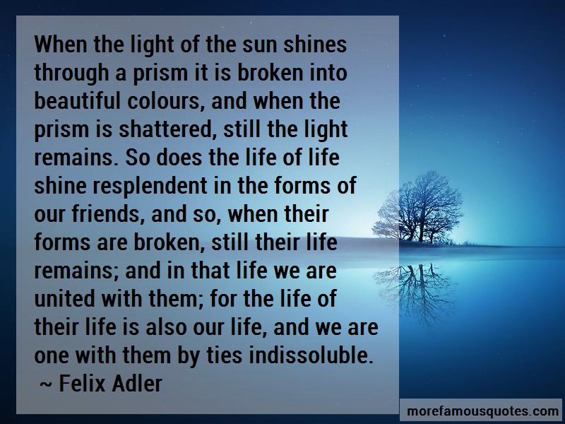 Felix Adler Quotes: When the light of the sun shines through