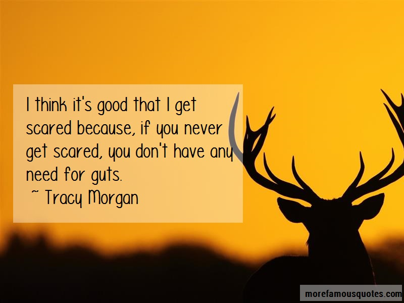Tracy Morgan Quotes: I think its good that i get scared