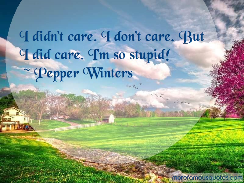Pepper Winters Quotes: I didnt care i dont care but i did care