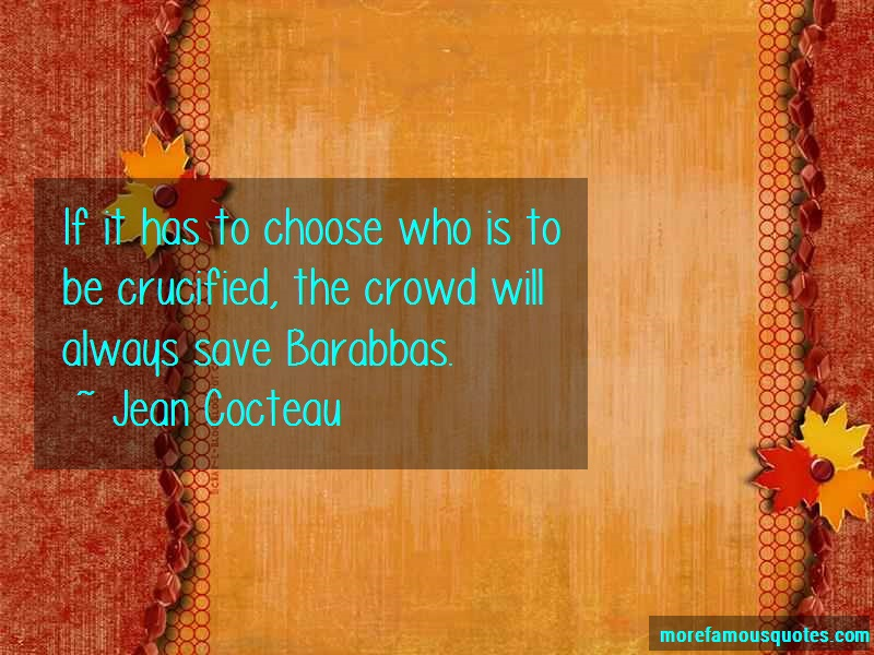 Jean Cocteau Quotes: If It Has To Choose Who Is To Be