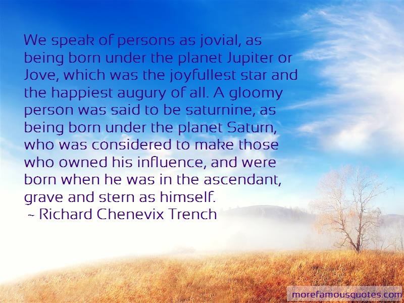 Richard Chenevix Trench Quotes: We Speak Of Persons As Jovial As Being