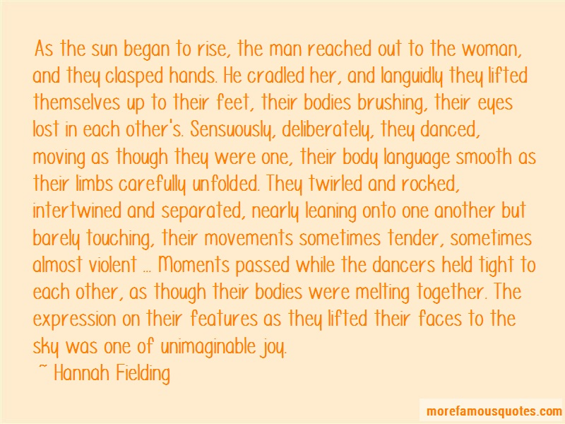 Hannah Fielding Quotes: As The Sun Began To Rise The Man Reached