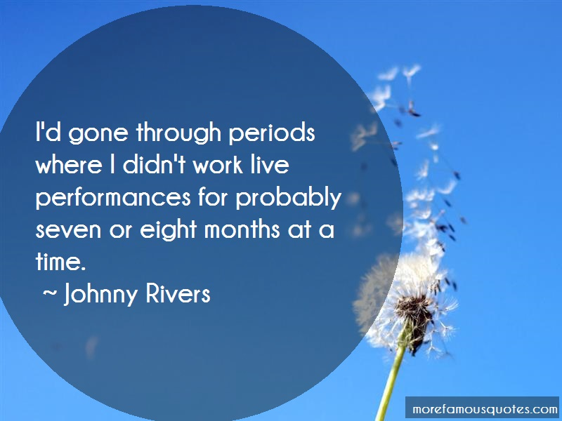 Johnny Rivers Quotes: Id Gone Through Periods Where I Didnt