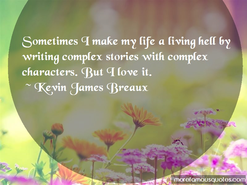 Kevin James Breaux Quotes: Sometimes i make my life a living hell