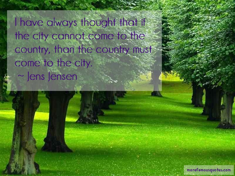 Jens Jensen Quotes: I Have Always Thought That If The City
