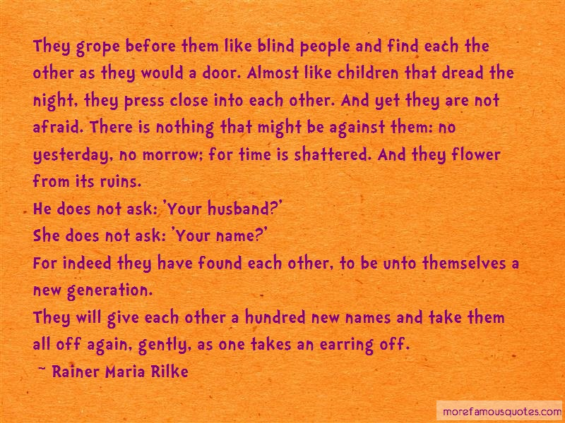 Rainer Maria Rilke Quotes: They grope before them like blind people