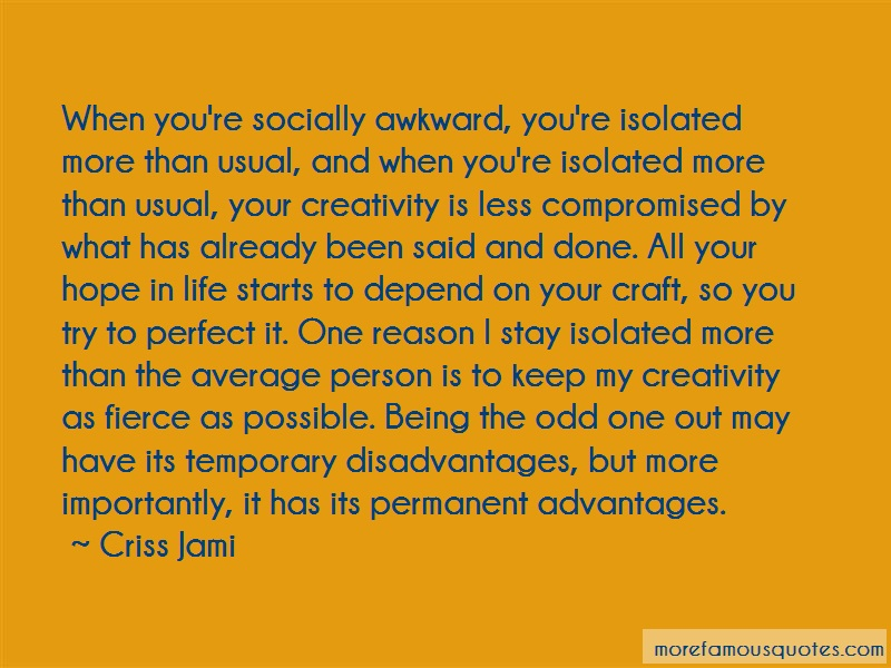 Criss Jami Quotes: When youre socially awkward youre